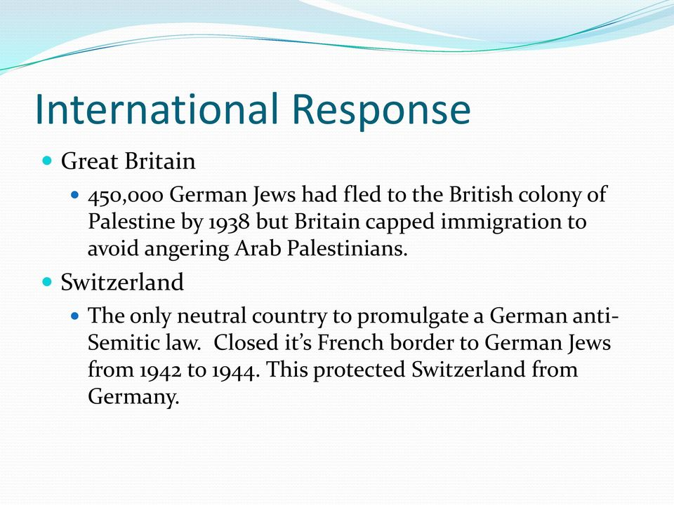 Switzerland The only neutral country to promulgate a German anti- Semitic law.