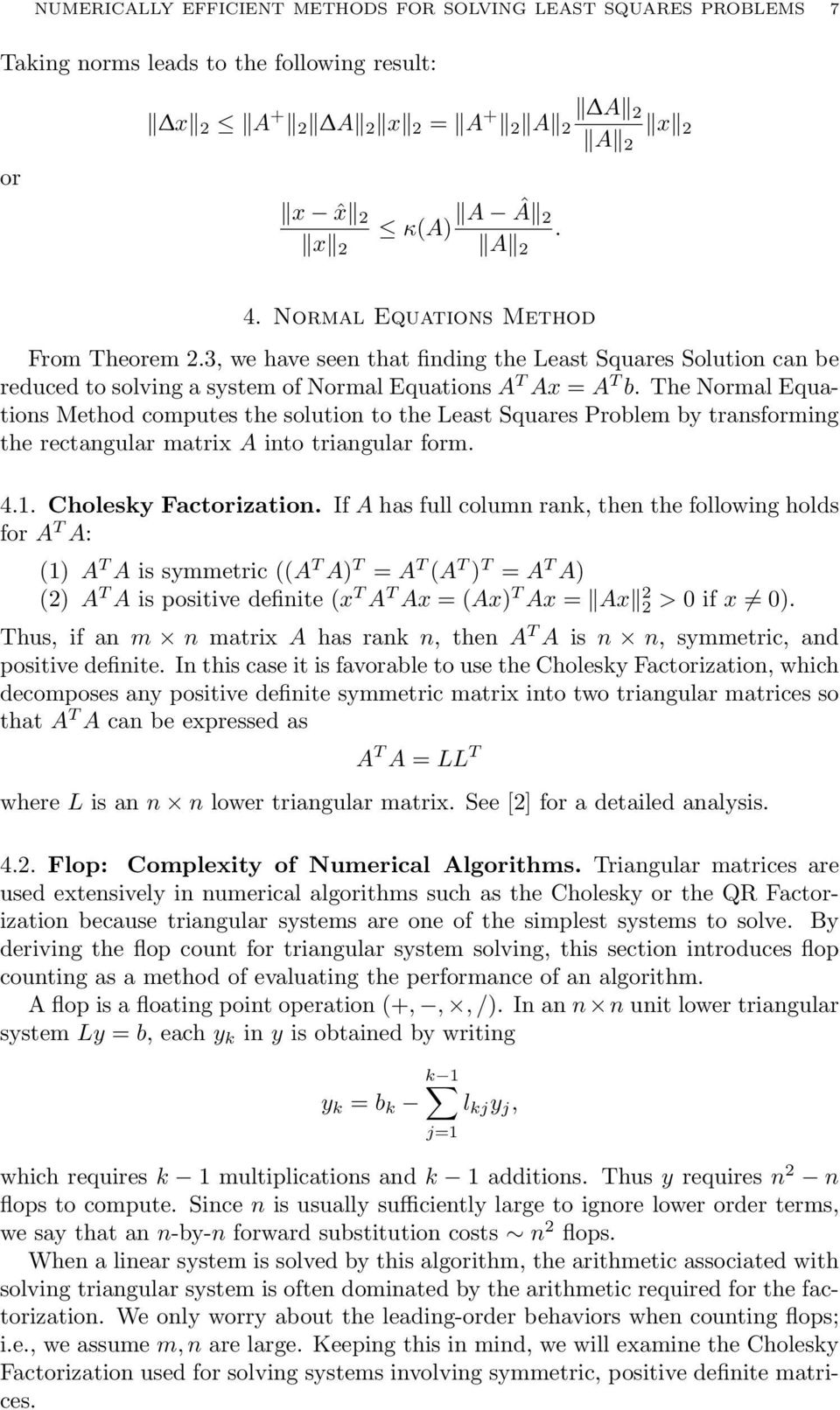 The Normal Equations Method computes the solution to the Least Squares Problem by transforming the rectangular matrix A into triangular form. 4.1. Cholesky Factorization.
