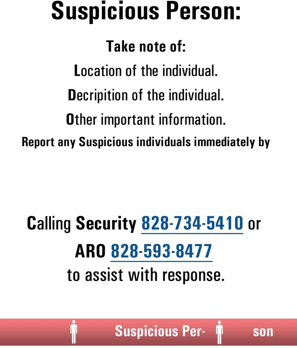 Report any Suspicious individuals immediately by Calling Security