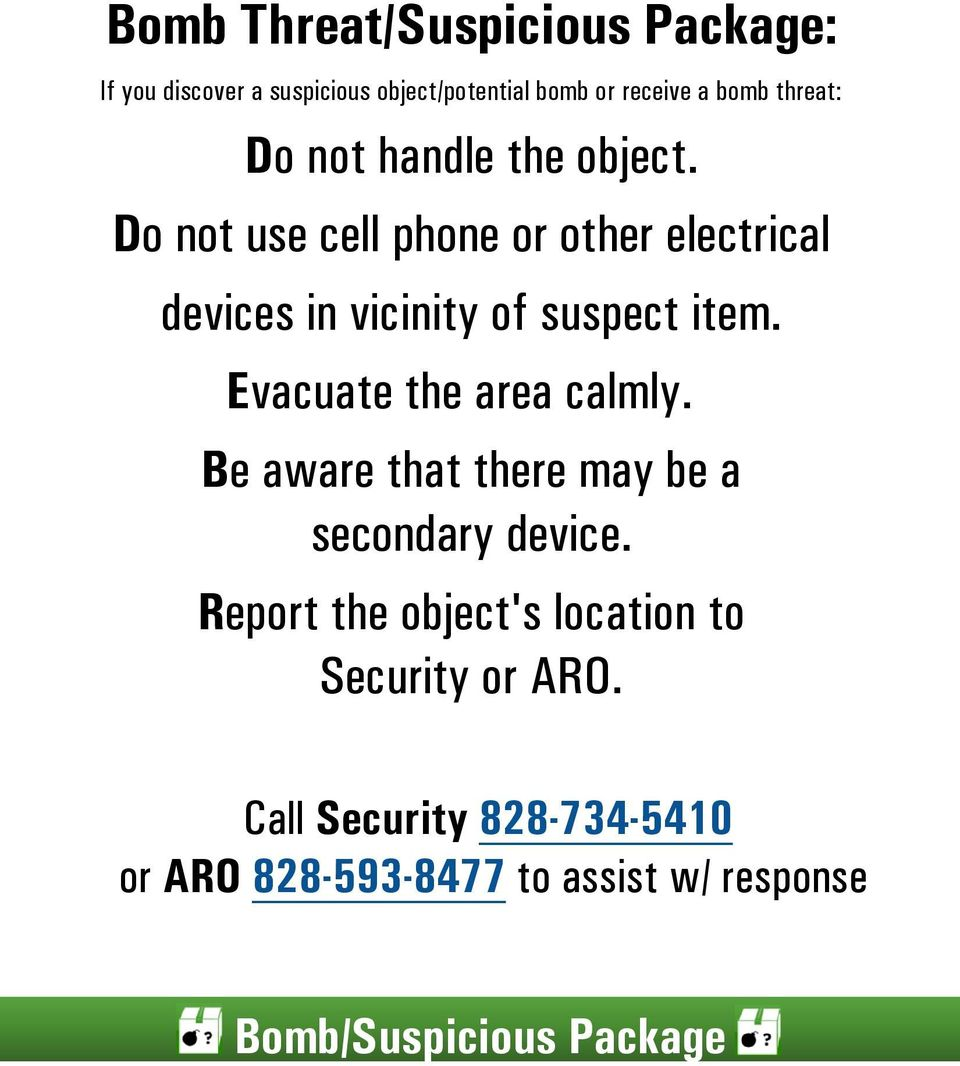 Do not use cell phone or other electrical devices in vicinity of suspect item. Evacuate the area calmly.