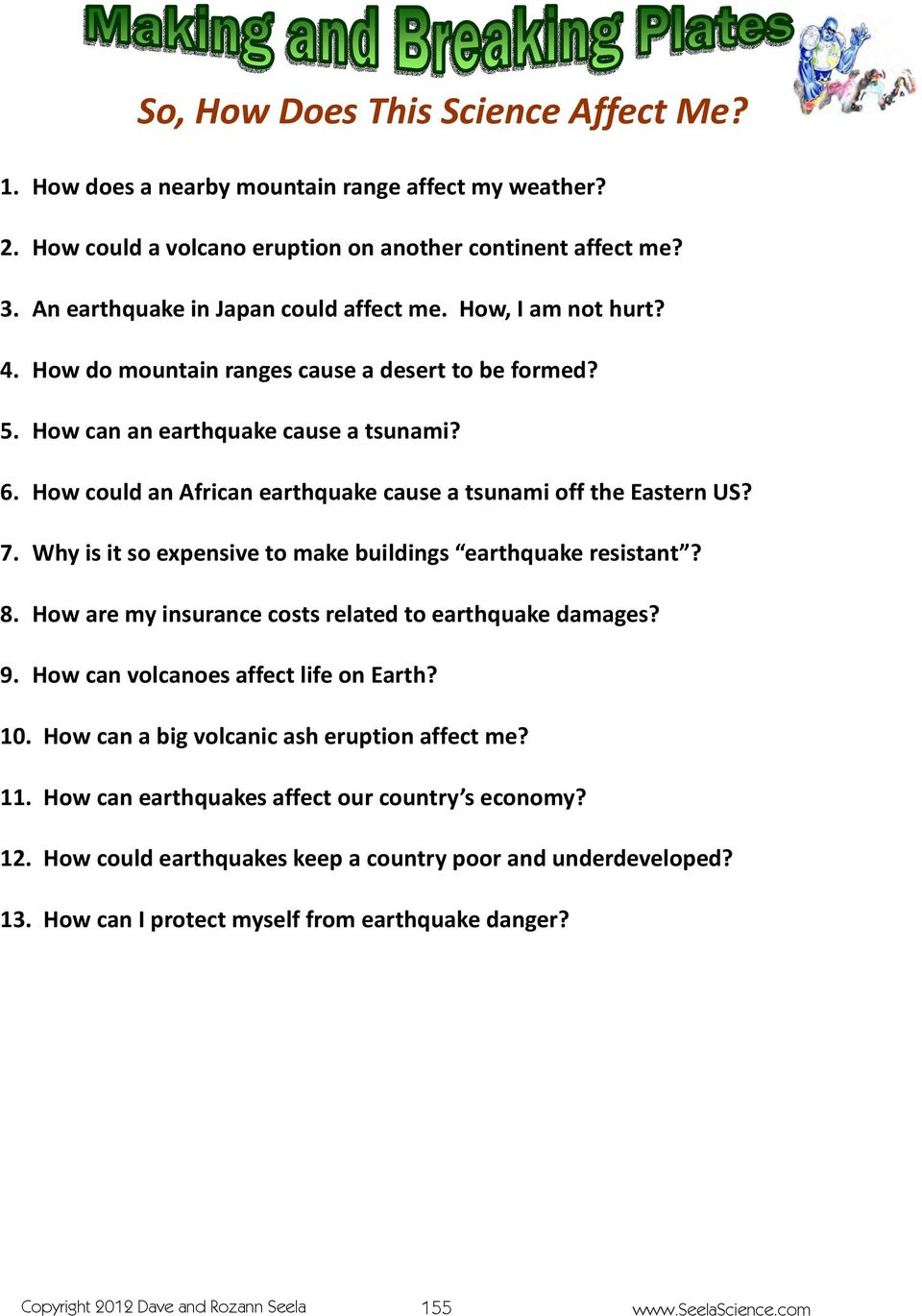 Why is it so expensive to make buildings earthquake resistant? 8. How are my insurance costs related to earthquake damages? 9. How can volcanoes affect life on Earth? 10.