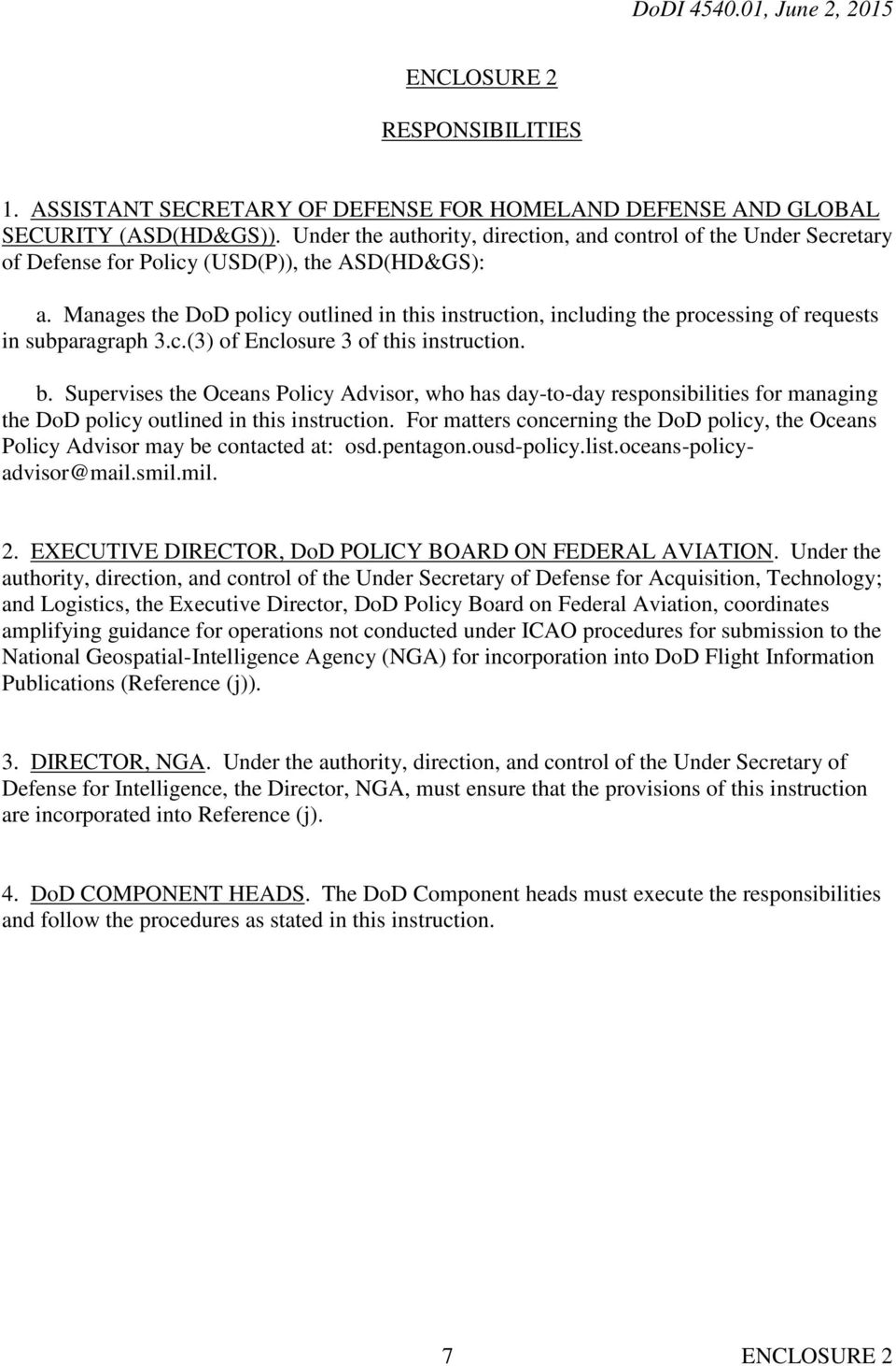 Manages the DoD policy outlined in this instruction, including the processing of requests in subparagraph 3.c.(3) of Enclosure 3 of this instruction. b.