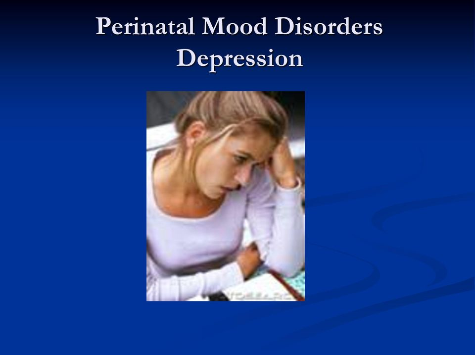 Perinatal Mood Disorders Chris Raines Msn Aprn Bc
