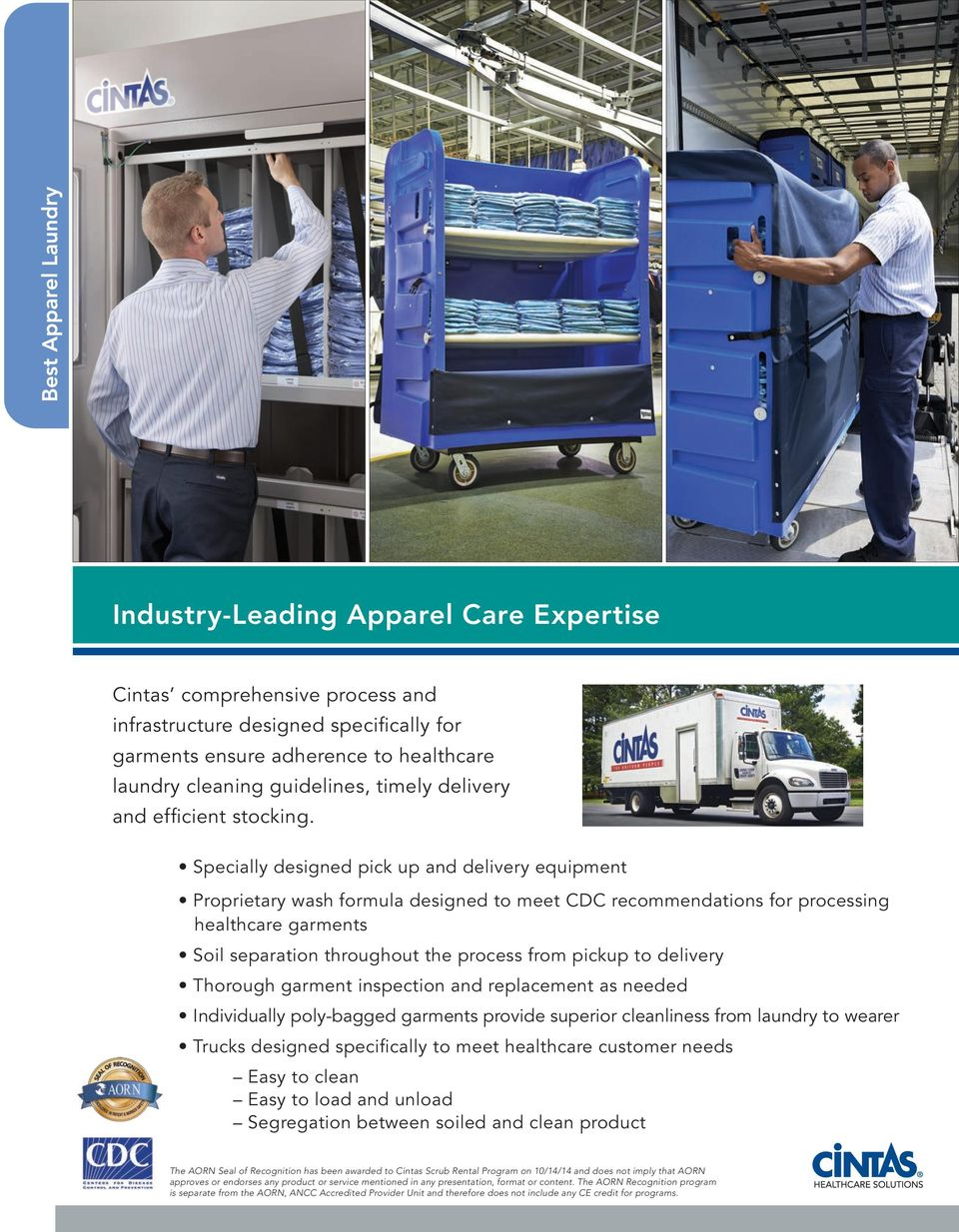 Specially designed pick up and delivery equipment Proprietary wash formula designed to meet CDC recommendations for processing healthcare garments Soil separation throughout the process from pickup