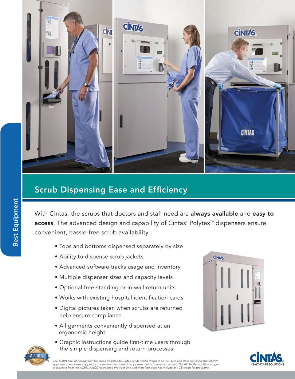 Tops and bottoms dispensed separately by size Ability to dispense scrub jackets Advanced software tracks usage and inventory Multiple dispenser sizes and capacity levels Optional free-standing or