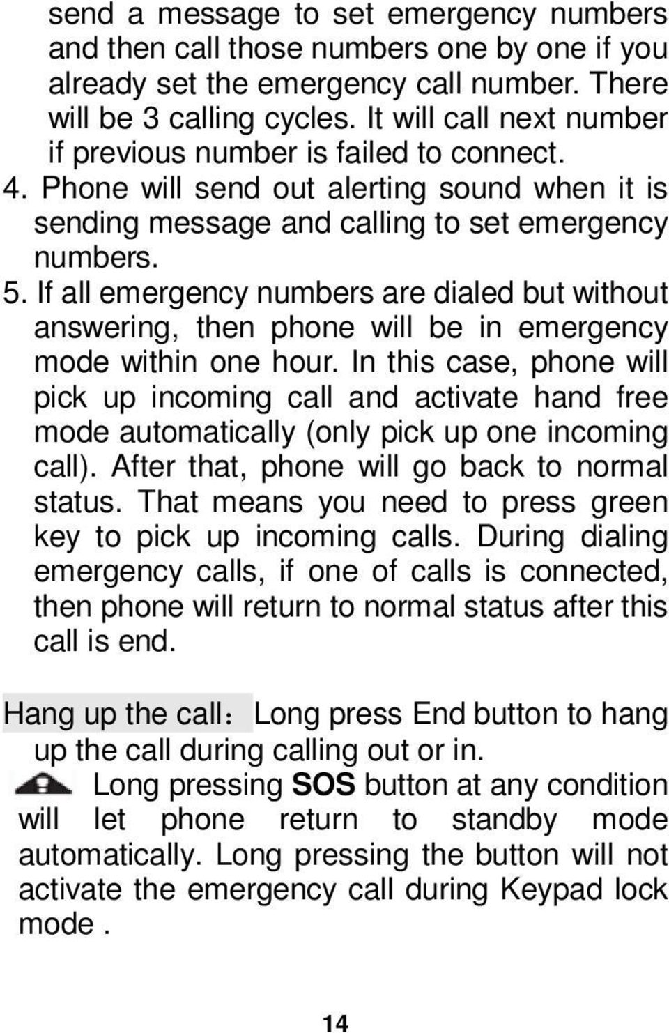 If all emergency numbers are dialed but without answering, then phone will be in emergency mode within one hour.