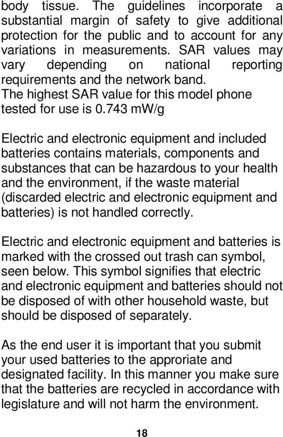 743 mw/g Electric and electronic equipment and included batteries contains materials, components and substances that can be hazardous to your health and the environment, if the waste material