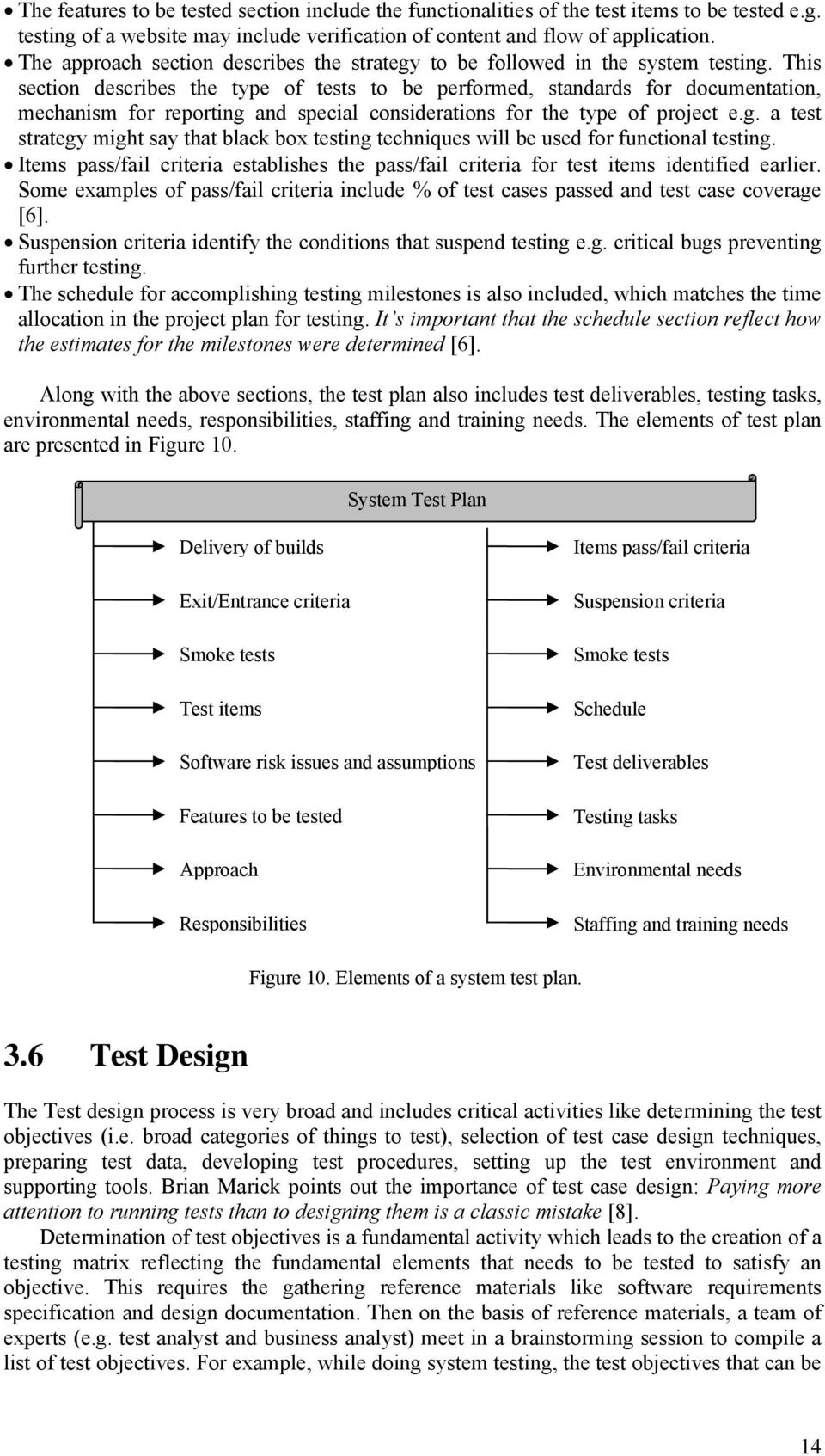 This section describes the type of tests to be performed, standards for documentation, mechanism for reporting