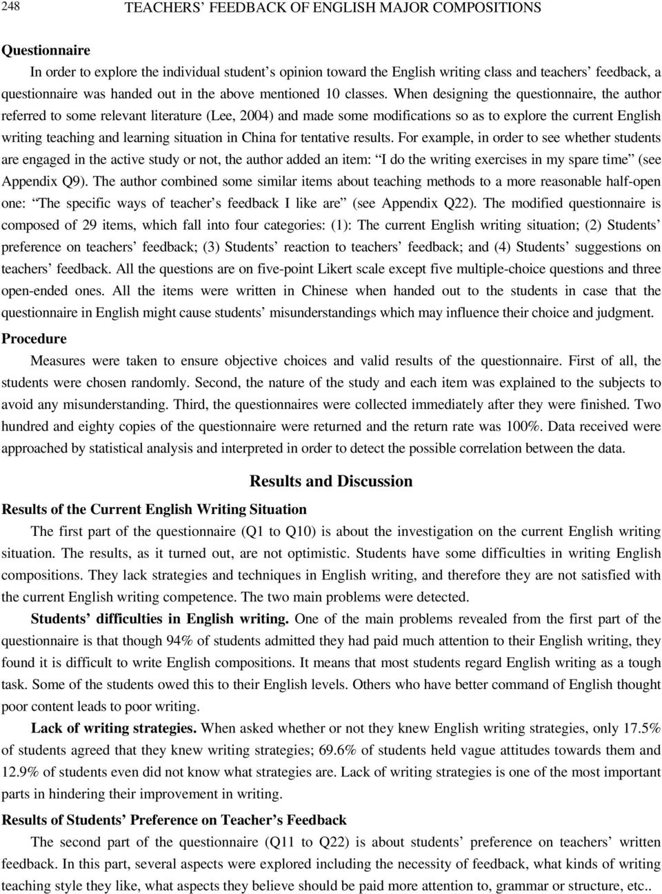 When designing the questionnaire, the author referred to some relevant literature (Lee, 2004) and made some modifications so as to explore the current English writing teaching and learning situation