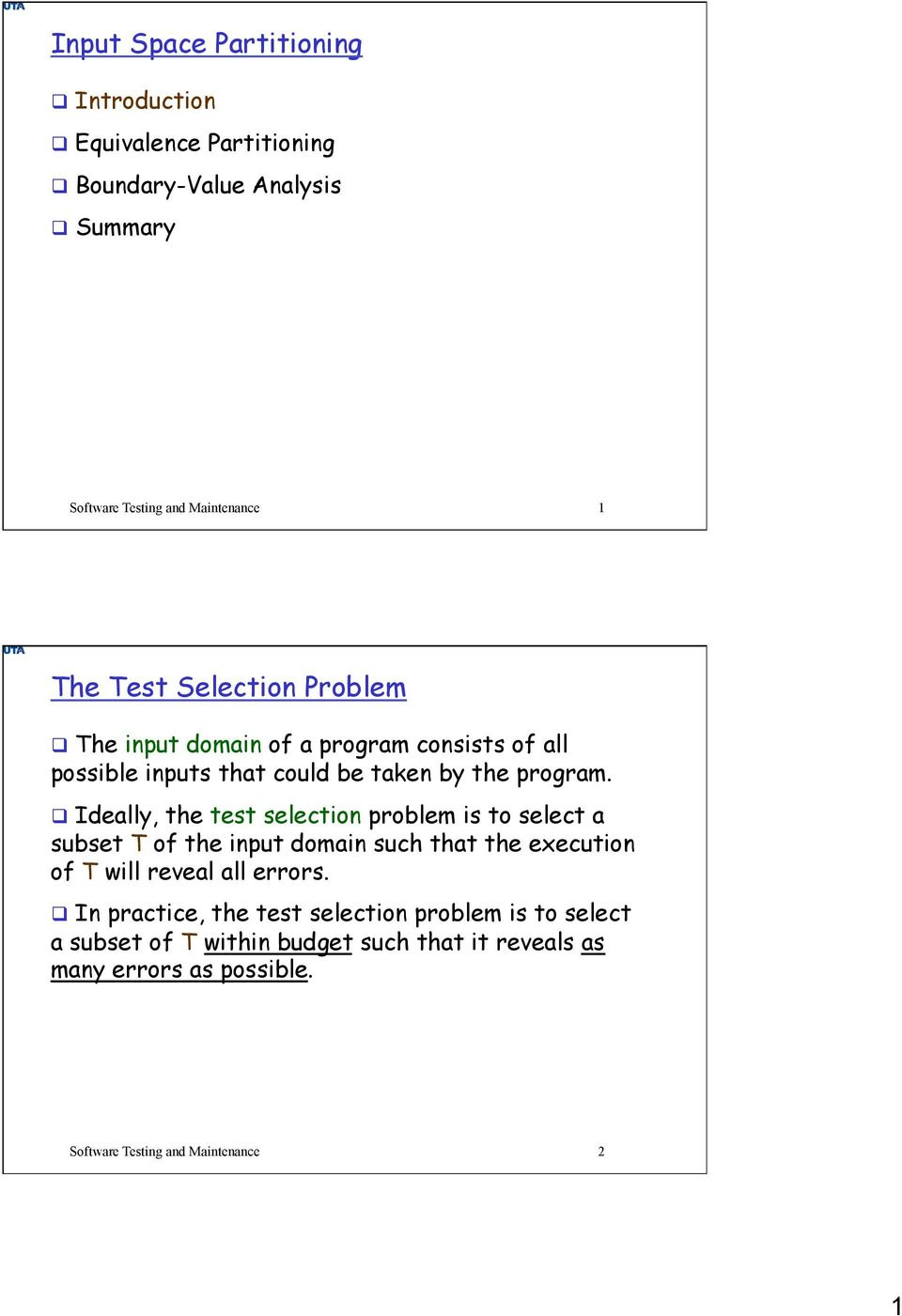 Ideally, the test selection problem is to select a subset T of the input domain such that the execution of T will reveal all errors.