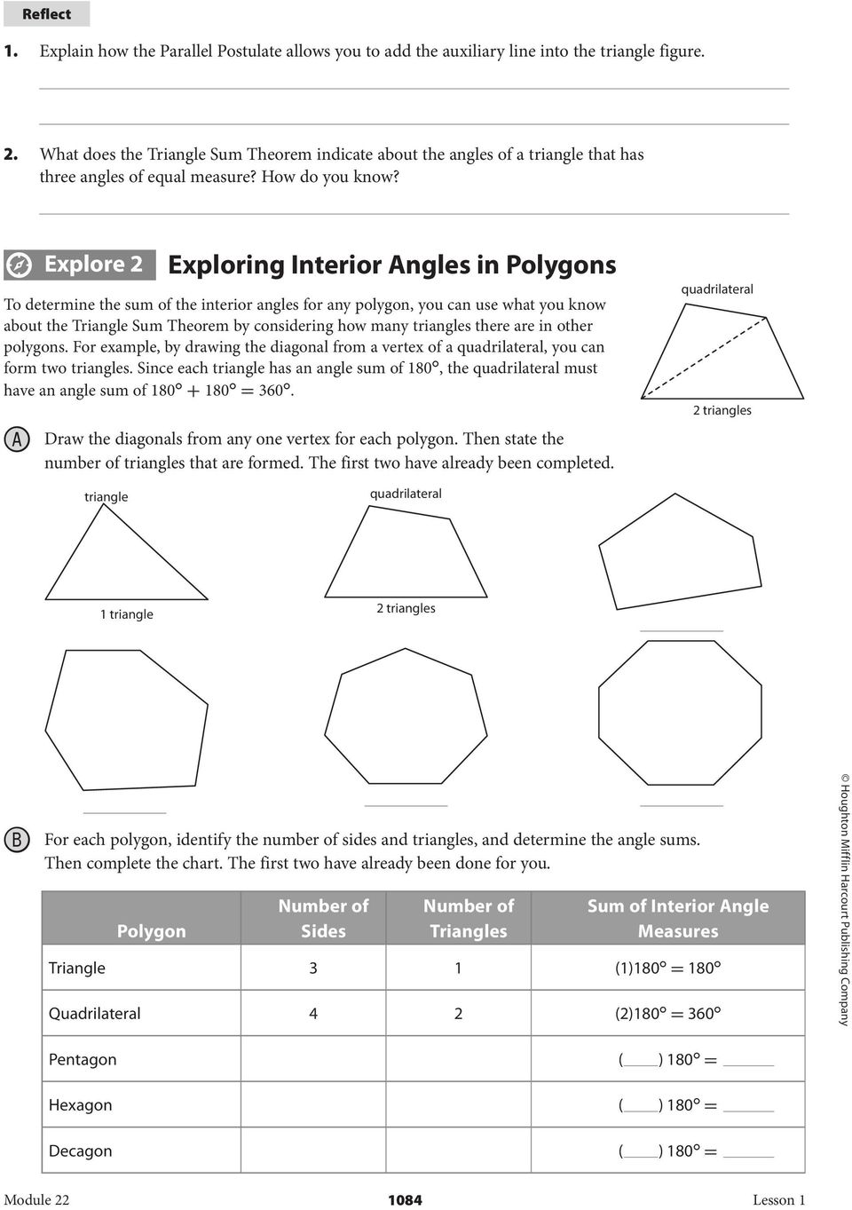 Explore 2 Exploring Interior ngles in Polygons To determine the sum of the interior angles for any polygon, you can use what you know about the Triangle Sum Theorem by considering how many triangles
