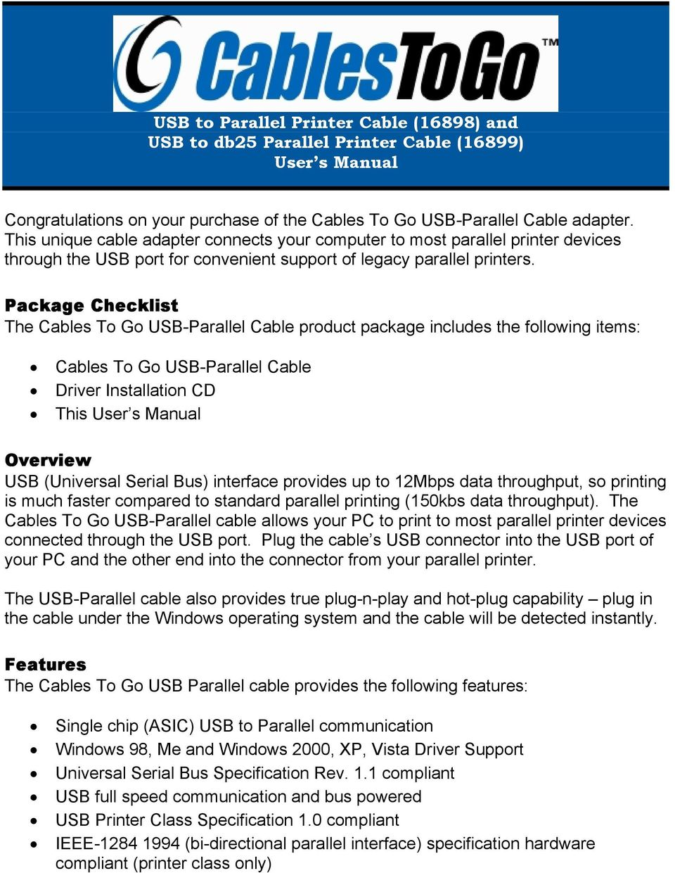 Package Checklist The Cables To Go USB-Parallel Cable product package includes the following items: Cables To Go USB-Parallel Cable Driver Installation CD This User s Manual Overview USB (Universal