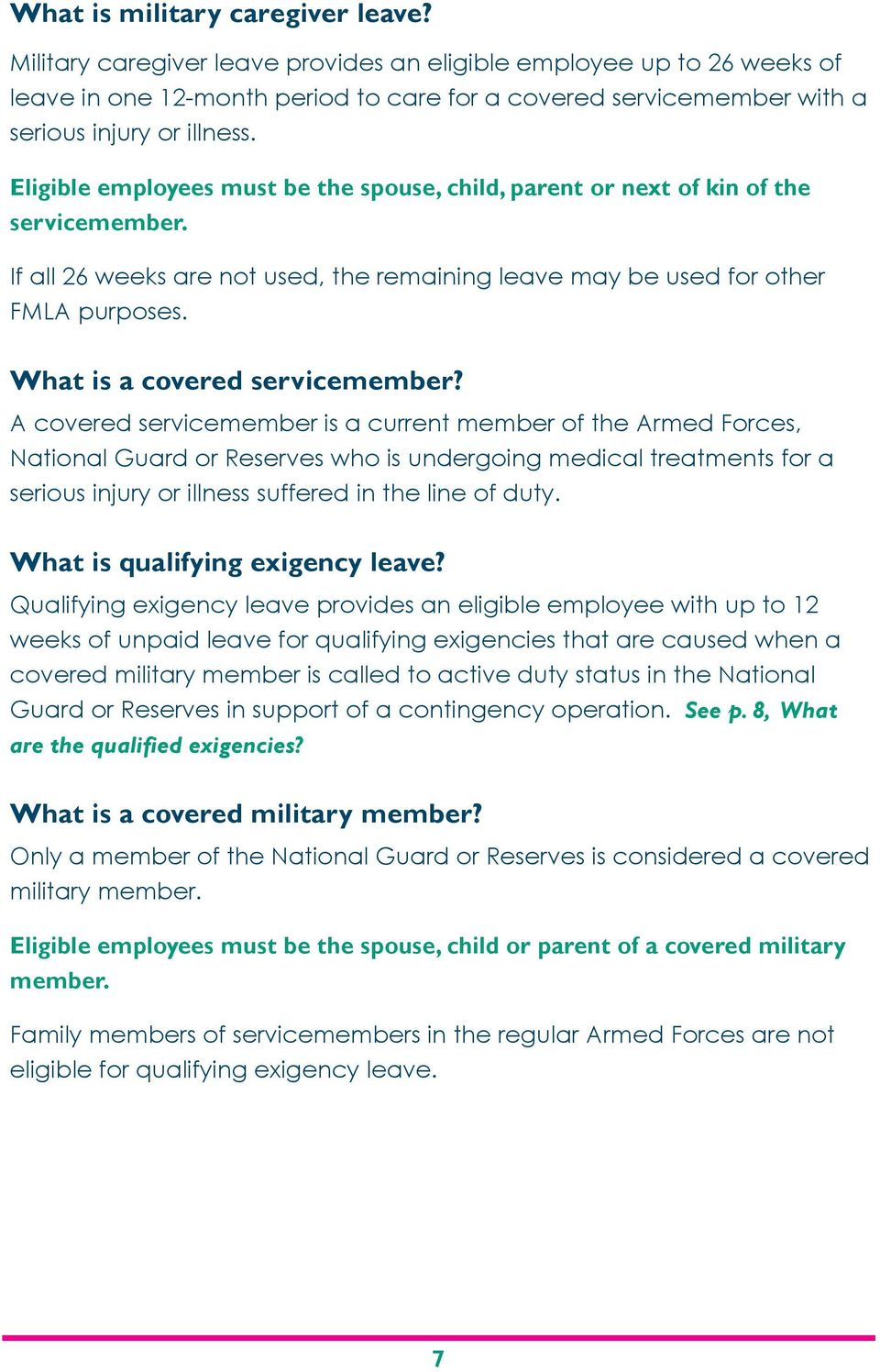 Eligible employees must be the spouse, child, parent or next of kin of the servicemember. If all 26 weeks are not used, the remaining leave may be used for other FMLA purposes.