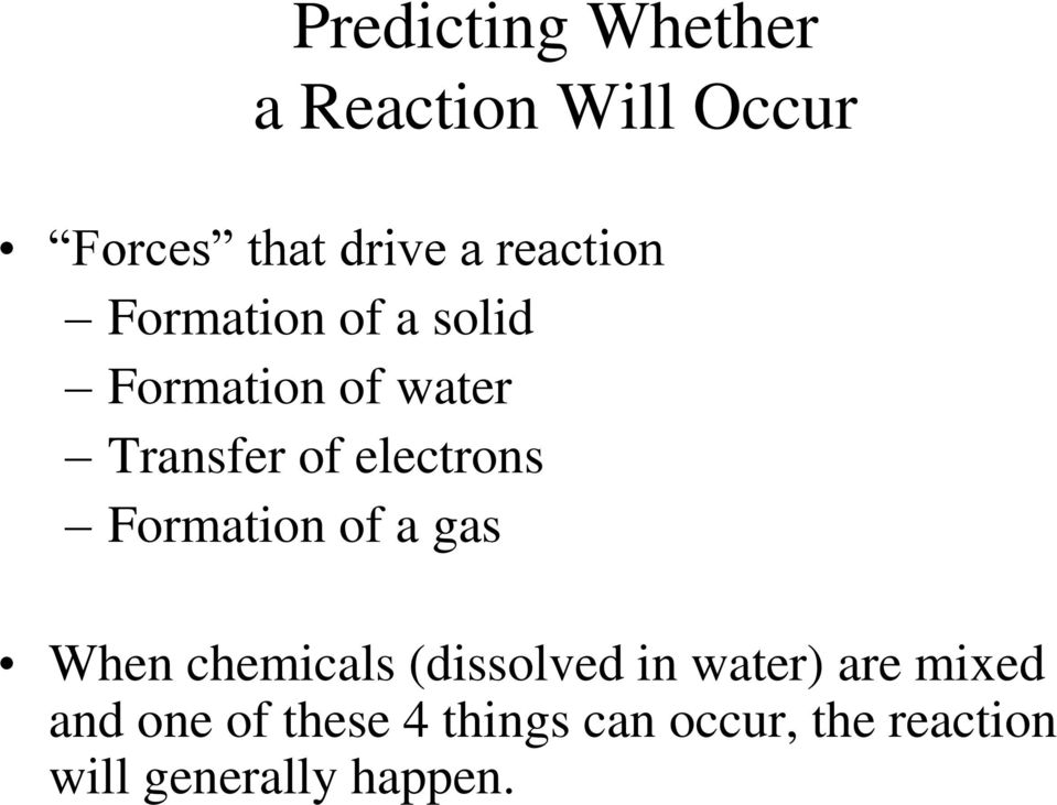 electrons Formation of a gas When chemicals (dissolved in water)
