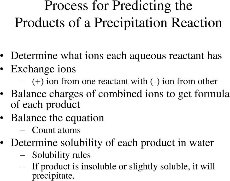 combined ions to get formula of each product Balance the equation Count atoms Determine solubility