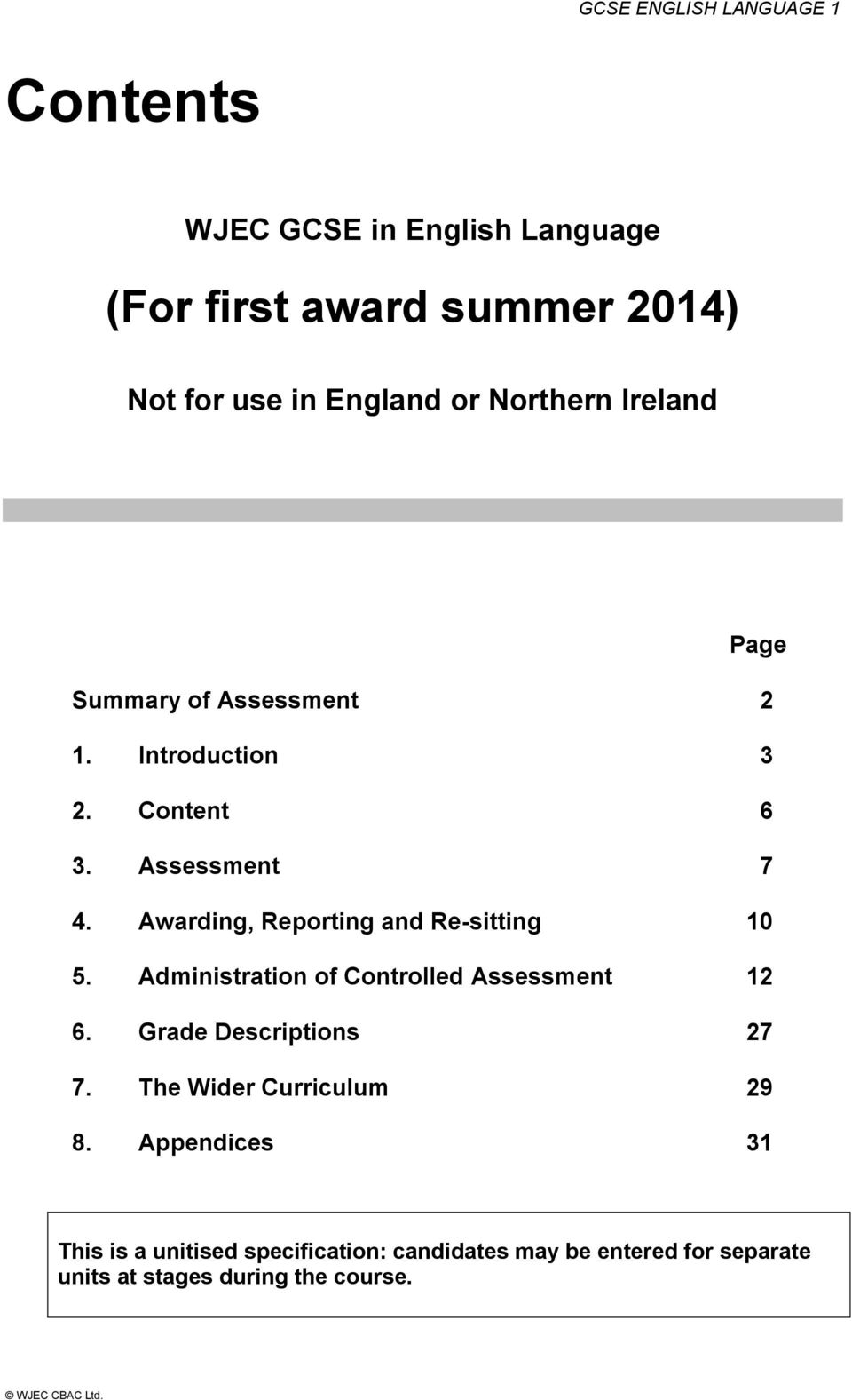 Awarding, Reporting and Re-sitting 10 5. Administration of Controlled Assessment 12 6. Grade Descriptions 27 7.