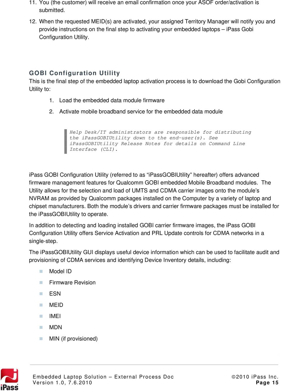 Utility. GOBI Configuration Utility This is the final step of the embedded laptop activation process is to download the Gobi Configuration Utility to: 1. Load the embedded data module firmware 2.