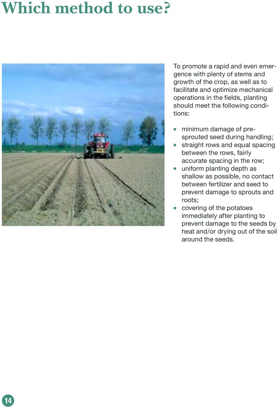 planting should meet the following conditions: minimum damage of presprouted seed during handling; straight rows and equal spacing between the rows, fairly