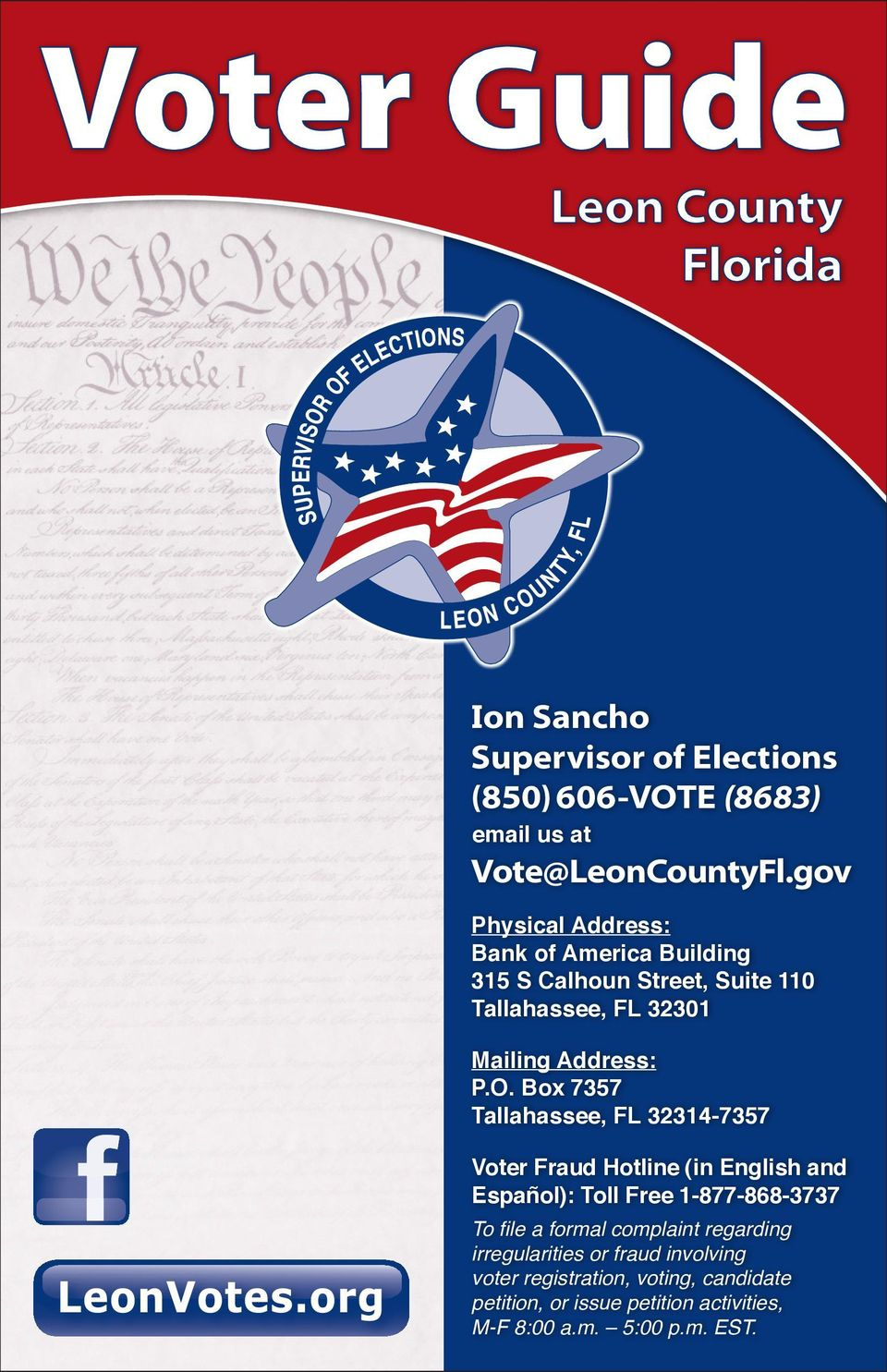 Box 7357 Tallahassee, FL 32314-7357 Voter Fraud Hotline (in English and Español): Toll Free 1-877-868-3737 To file a formal
