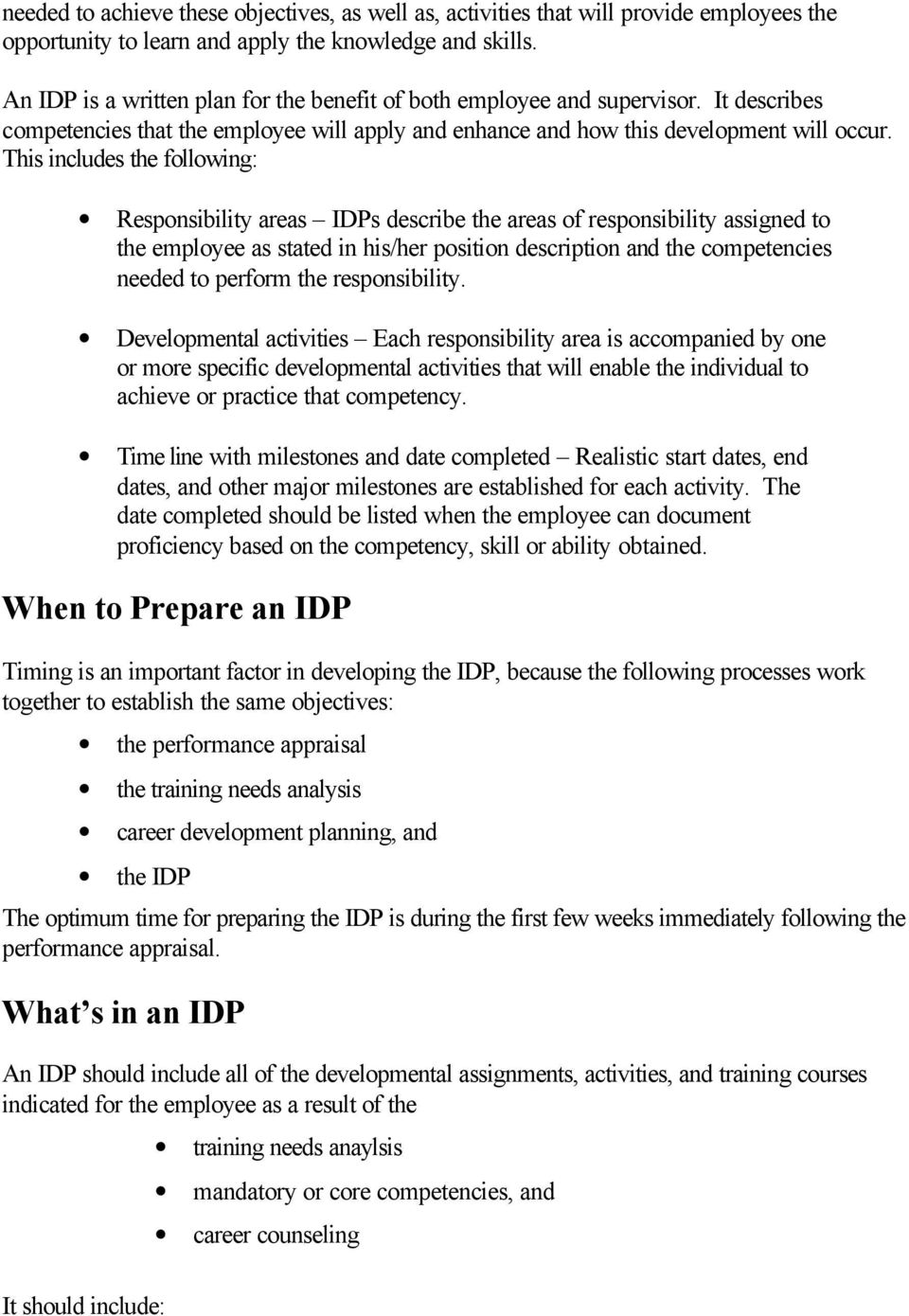 This includes the following: Responsibility areas IDPs describe the areas of responsibility assigned to the employee as stated in his/her position description and the competencies needed to perform