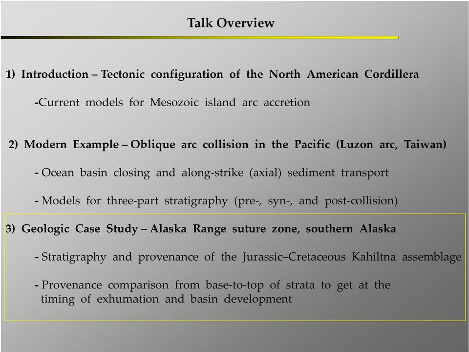 part stratigraphy (pre, syn, and post collision) 3) Geologic Case Study Alaska Range suture zone, southern Alaska Stratigraphy and provenance of