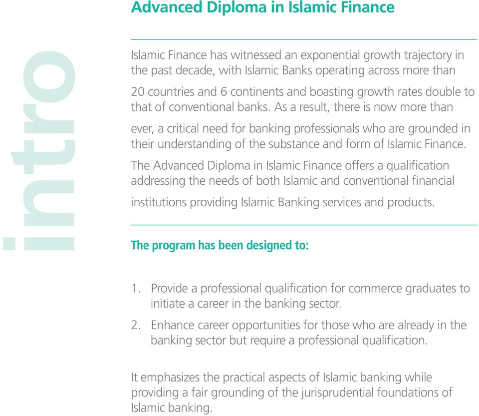As a result, there is now more than ever, a critical need for banking professionals who are grounded in their understanding of the substance and form of Islamic Finance.