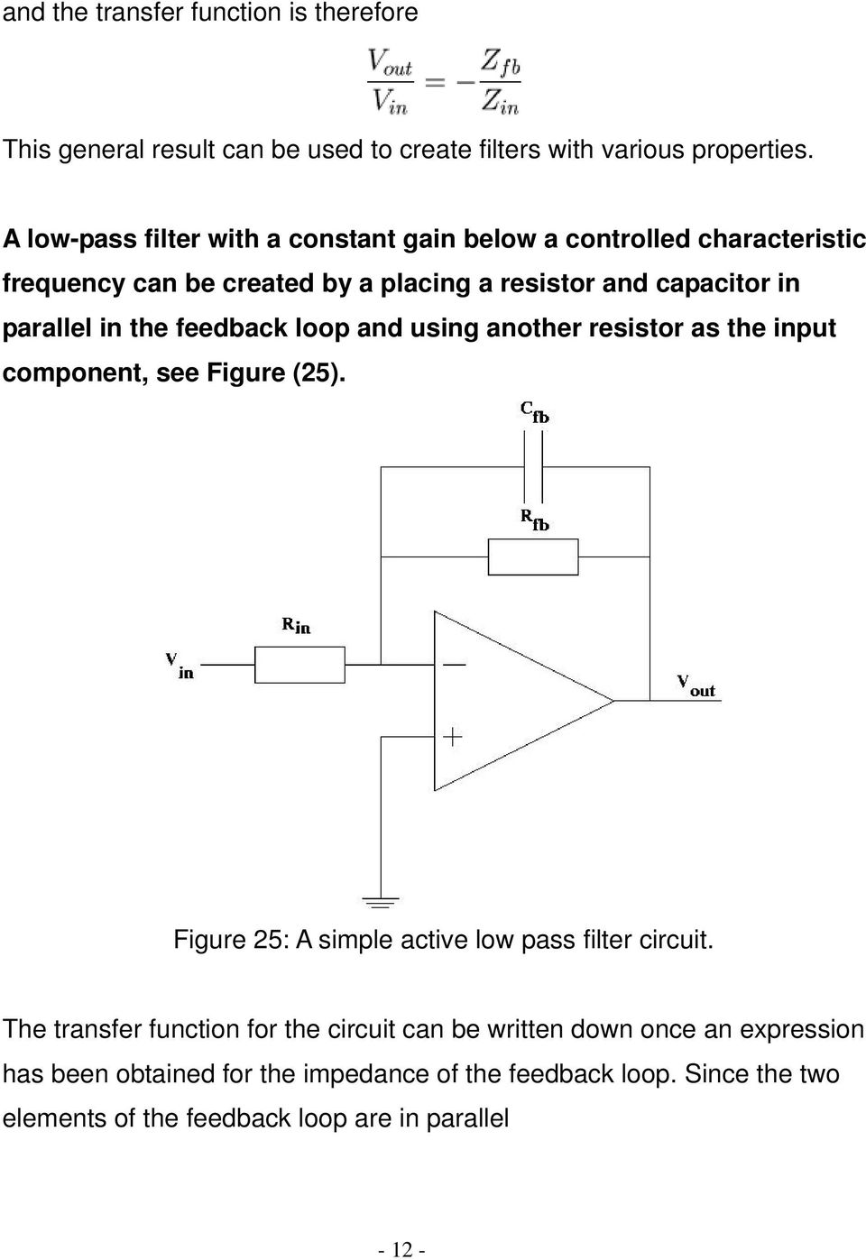the feedback loop and using another resistor as the input component, see Figure (25). Figure 25: A simple active low pass filter circuit.