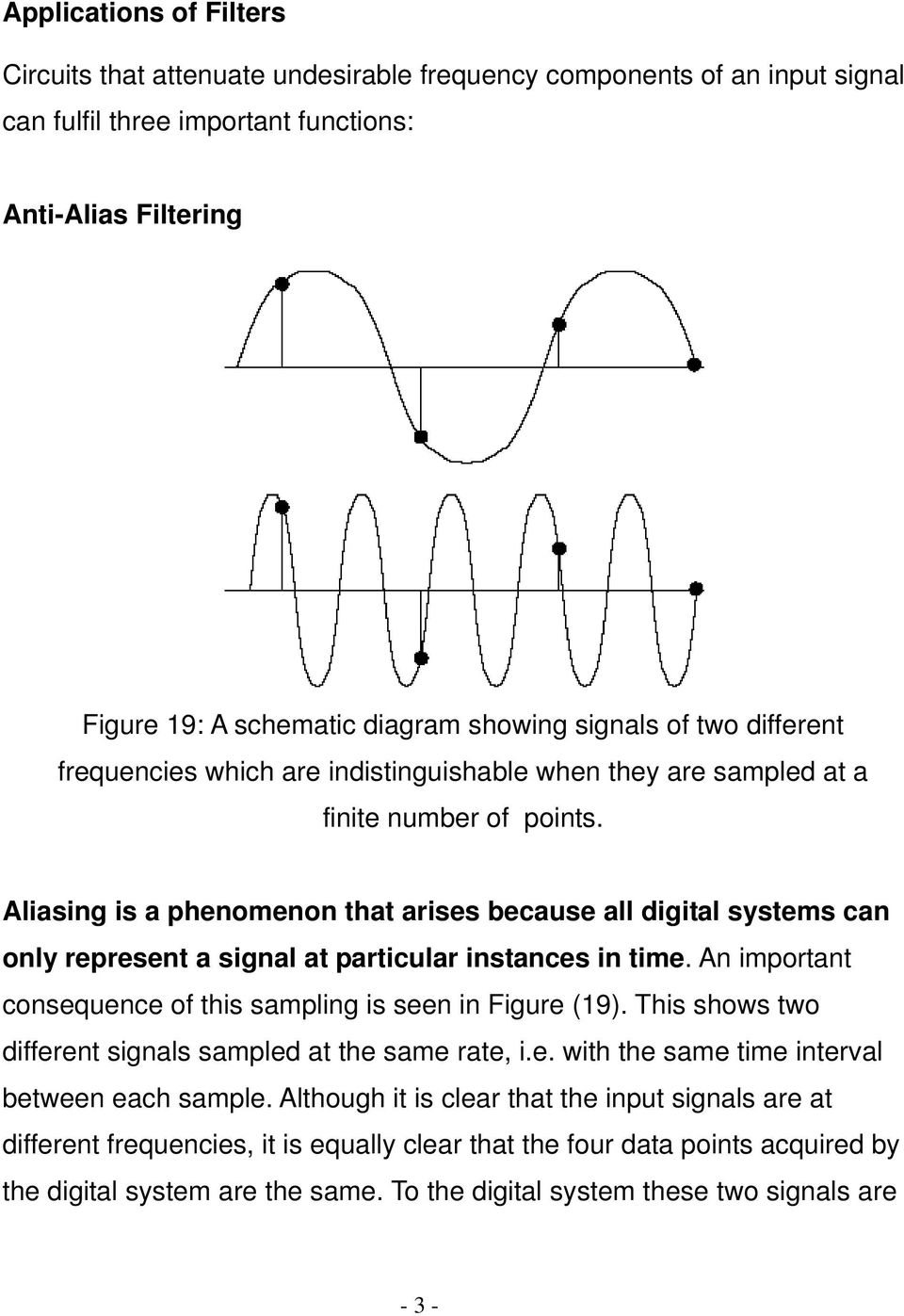 Aliasing is a phenomenon that arises because all digital systems can only represent a signal at particular instances in time. An important consequence of this sampling is seen in Figure (19).