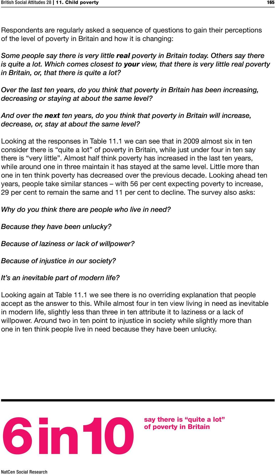 real poverty in Britain today. Others say there is quite a lot. Which comes closest to your view, that there is very little real poverty in Britain, or, that there is quite a lot?