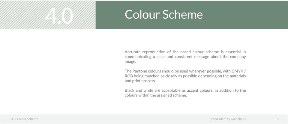 The Pantone colours should be used wherever possible, with CMYK / RGB being matched as closely as possible