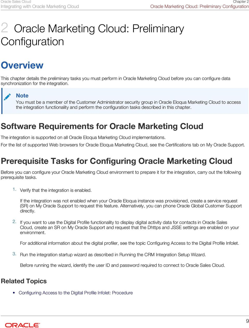 Note You must be a member of the Customer Administrator security group in Oracle Eloqua Marketing Cloud to access the integration functionality and perform the configuration tasks described in this