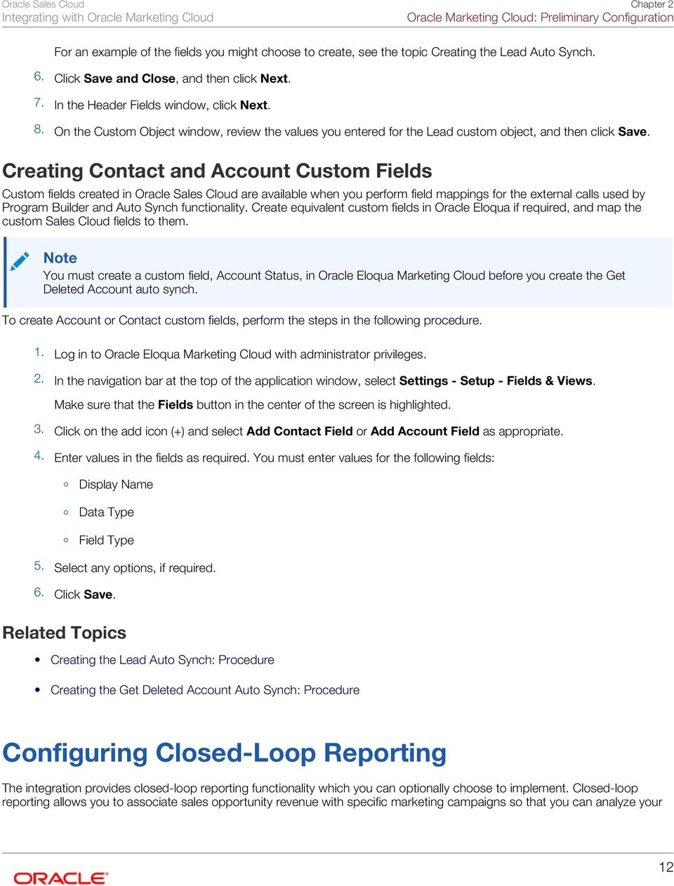 Creating Contact and Account Custom Fields Custom fields created in are available when you perform field mappings for the external calls used by Program Builder and Auto Synch functionality.