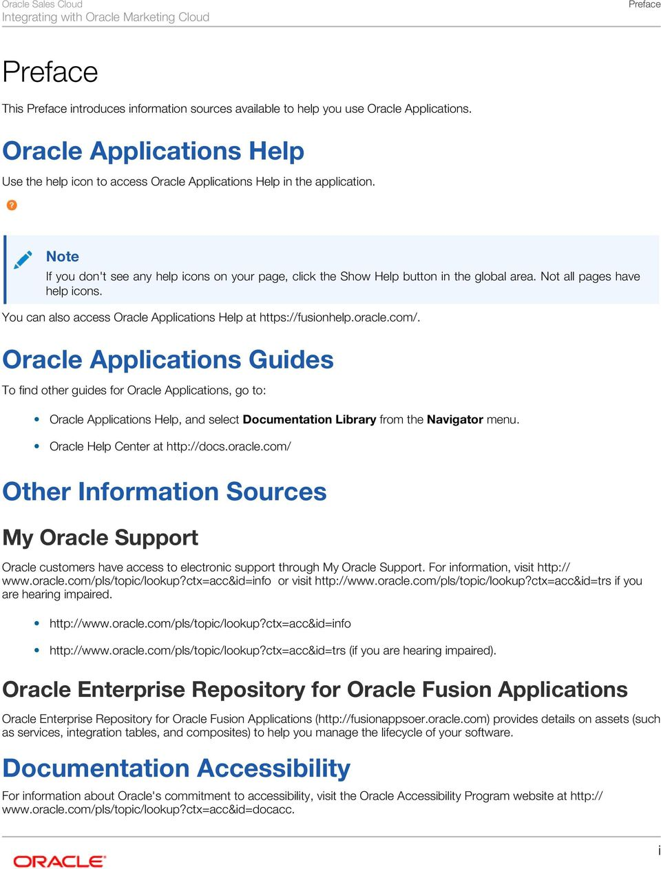 Not all pages have help icons. You can also access Oracle Applications Help at https://fusionhelp.oracle.com/.