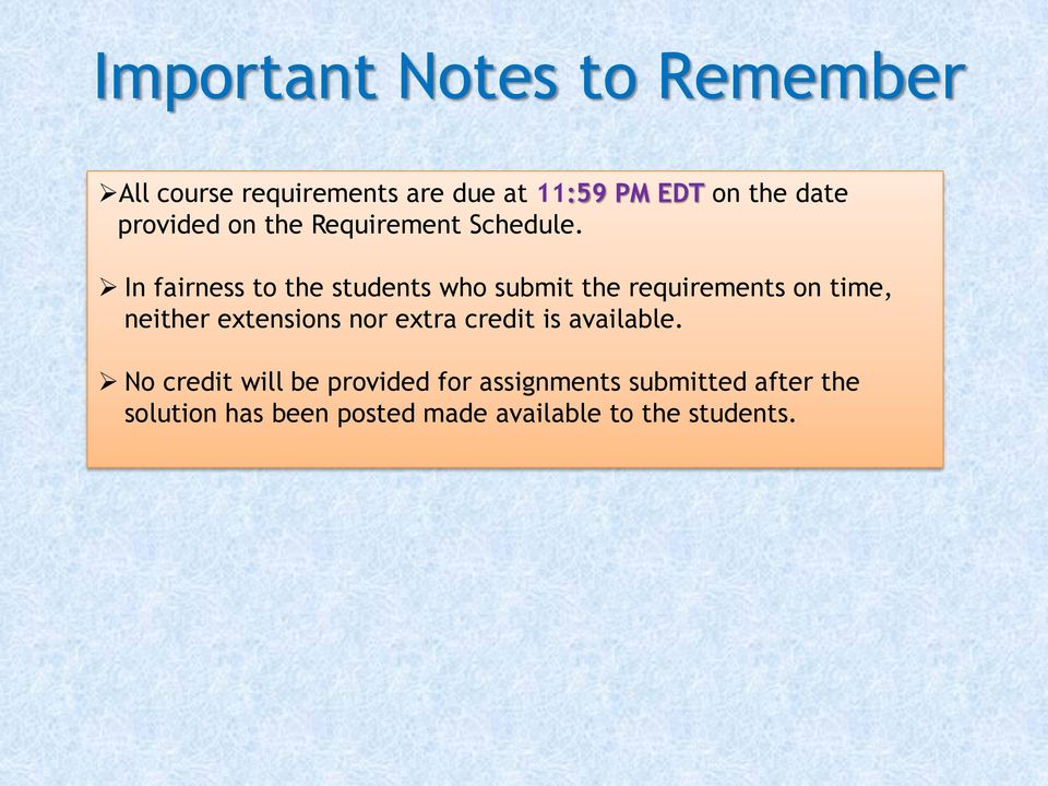 In fairness to the students who submit the requirements on time, neither extensions nor