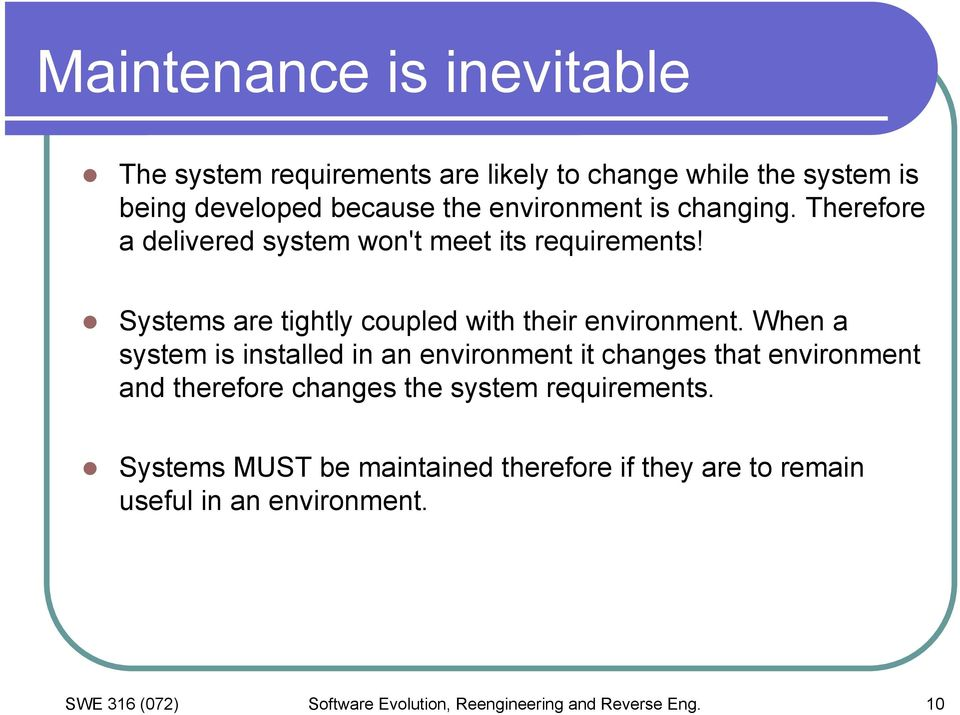 When a system is installed in an environment it changes that environment and therefore changes the system requirements.