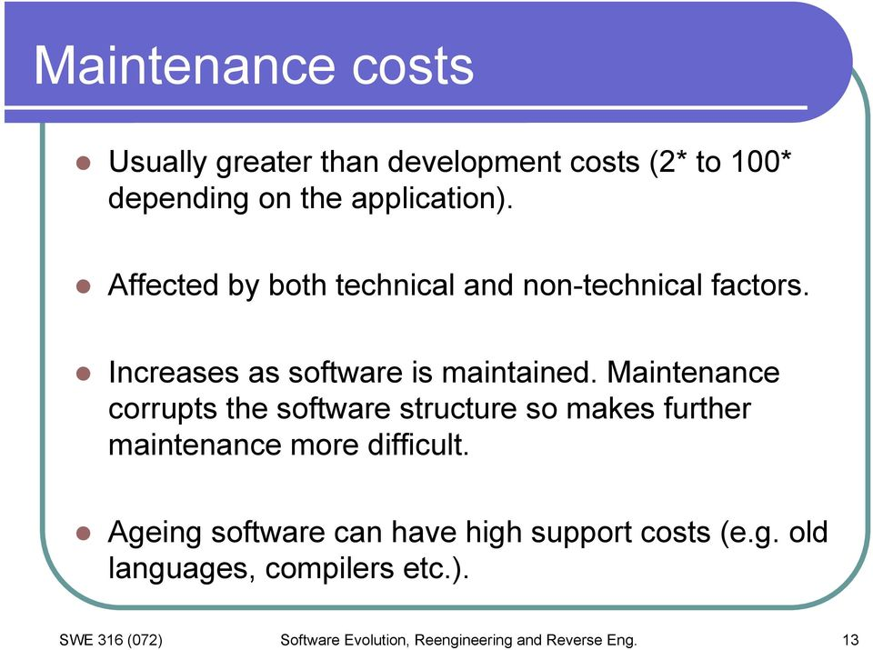 Maintenance corrupts the software structure so makes further maintenance more difficult.