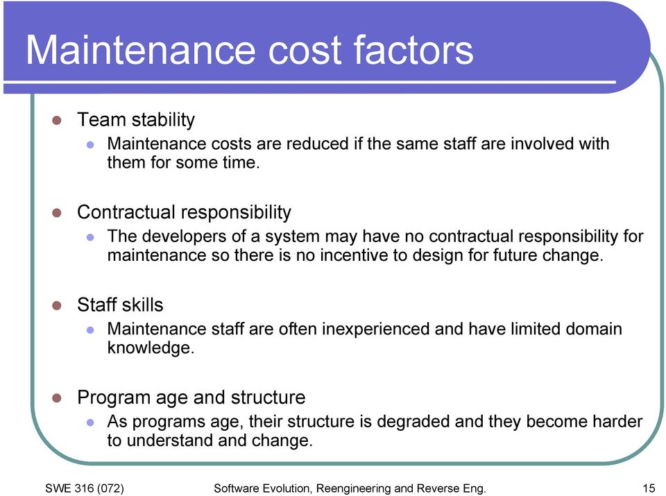 design for future change. Staff skills Maintenance staff are often inexperienced and have limited domain knowledge.