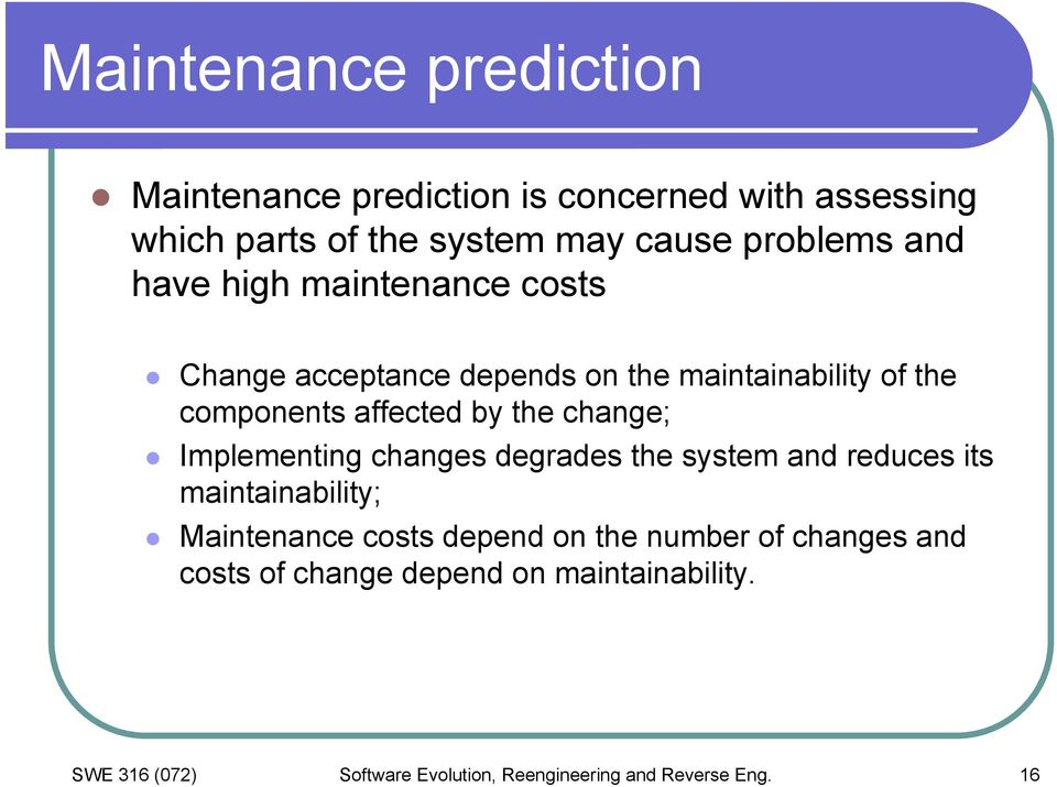 change; Implementing changes degrades the system and reduces its maintainability; Maintenance costs depend on the