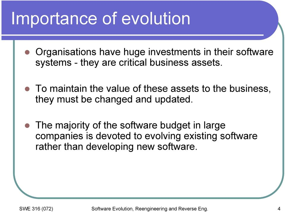 To maintain the value of these assets to the business, they must be changed and updated.