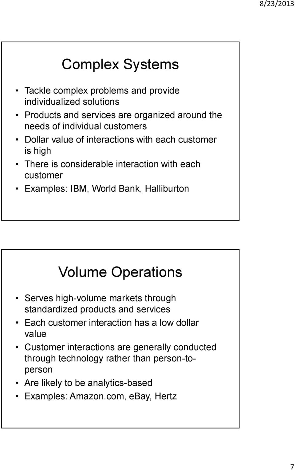 Halliburton Volume Operations Serves high-volume markets through standardized products and services Each customer interaction has a low dollar value