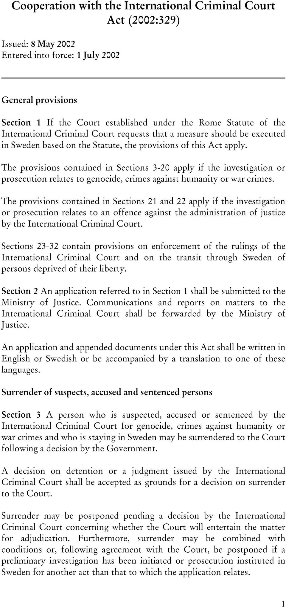 The provisions contained in Sections 3-20 apply if the investigation or prosecution relates to genocide, crimes against humanity or war crimes.