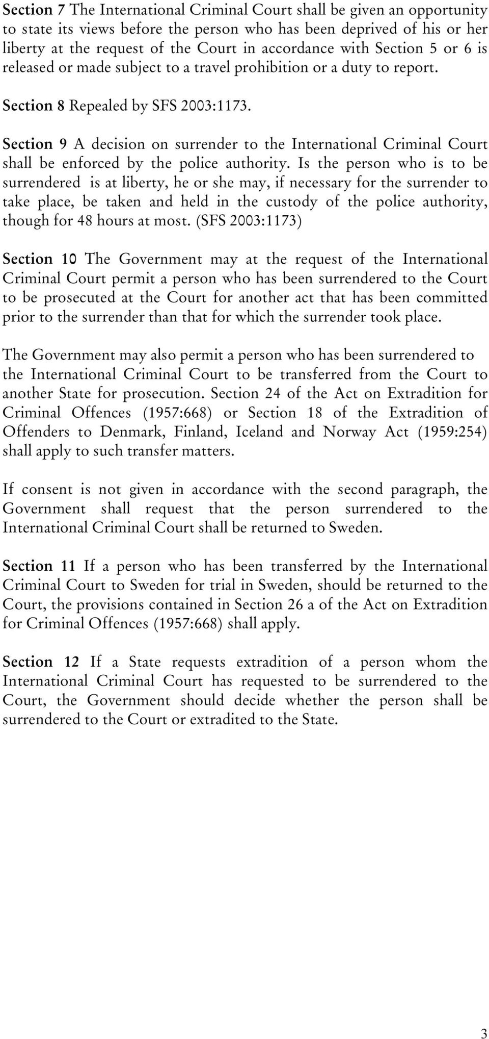 Section 9 A decision on surrender to the International Criminal Court shall be enforced by the police authority.