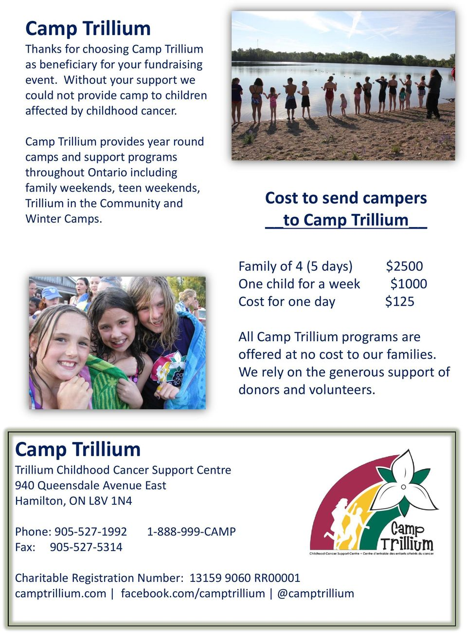 Cost to send campers to Camp Trillium Family of 4 (5 days) $2500 One child for a week $1000 Cost for one day $125 All Camp Trillium programs are offered at no cost to our families.
