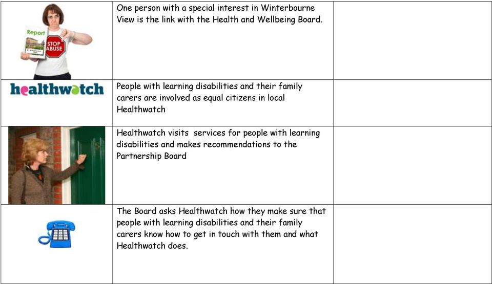 visits services for people with learning disabilities and makes recommendations to the Partnership Board The Board asks