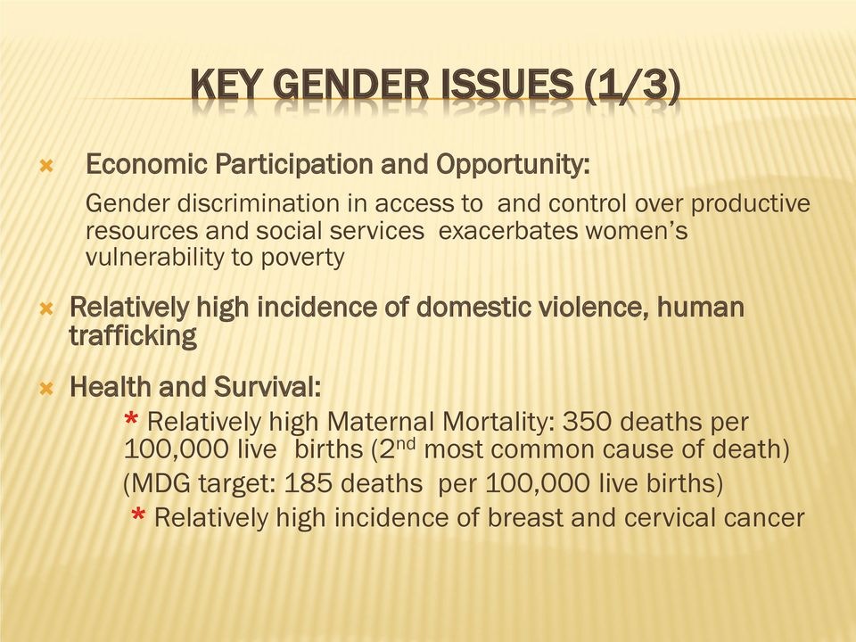 violence, human trafficking Health and Survival: * Relatively high Maternal Mortality: 350 deaths per 100,000 live births (2