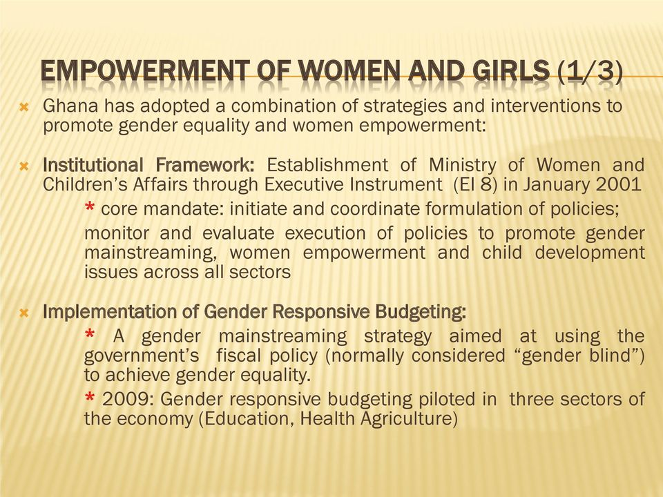 policies to promote gender mainstreaming, women empowerment and child development issues across all sectors Implementation of Gender Responsive Budgeting: * A gender mainstreaming strategy aimed at