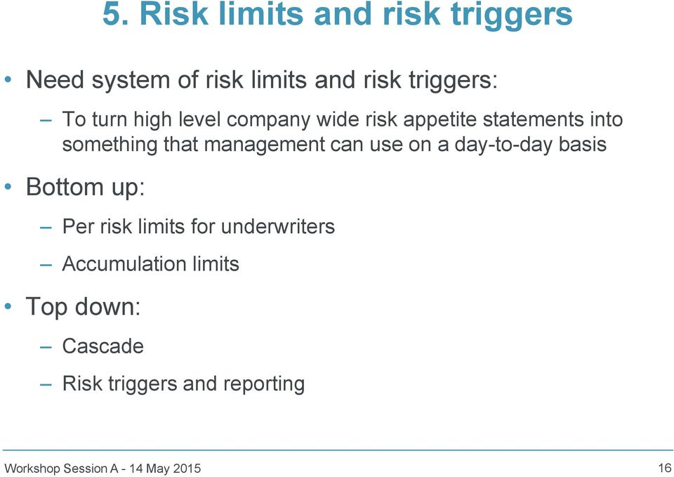 can use on a day-to-day basis Bottom up: Per risk limits for underwriters