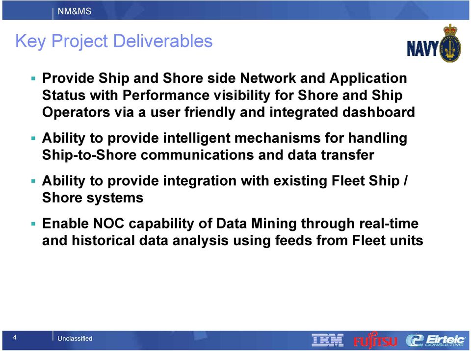 handling Ship-to-Shore communications and data transfer Ability to provide integration with existing Fleet Ship /