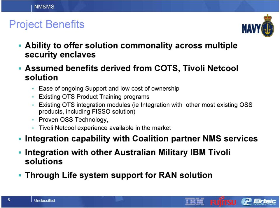 most existing OSS products, including FISSO solution) Proven OSS Technology, Tivoli Netcool experience available in the market Integration