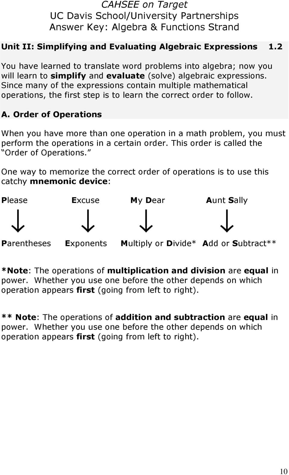 Order of Operations When you have more than one operation in a math problem, you must perform the operations in a certain order. This order is called the Order of Operations.